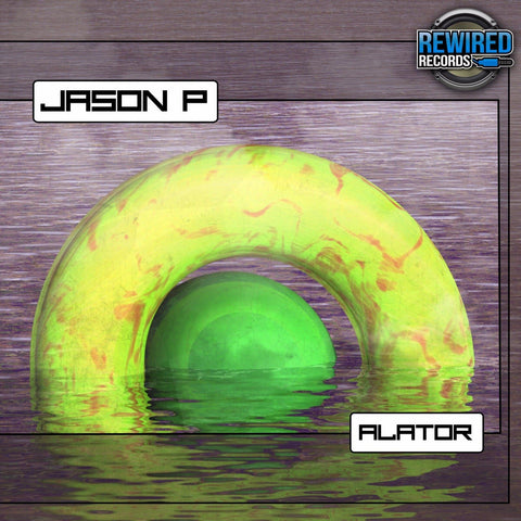 Jason P - Alator - Rewired Records