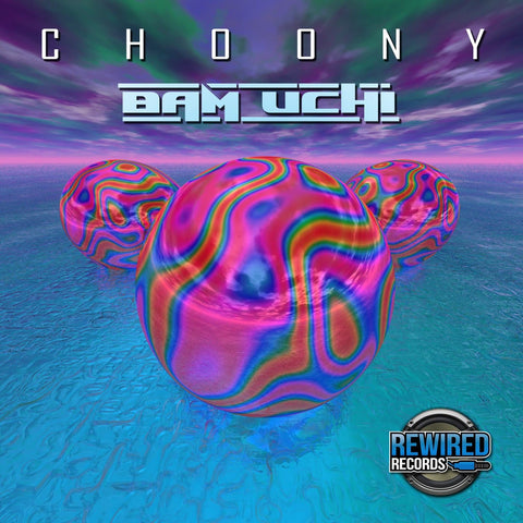 Choony - Bam Uchi - Rewired Records
