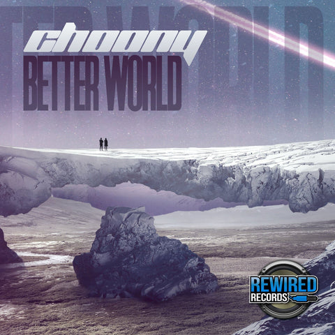Choony - Better World - Rewired Records