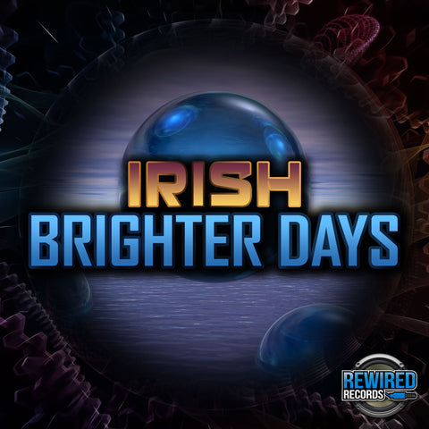 Irish - Brighter Days - Rewired Records