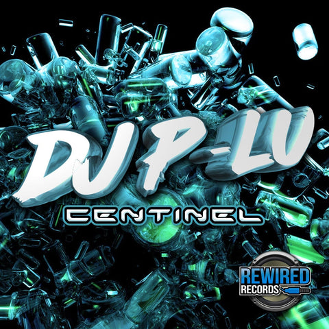 DJ P-Lu - Centinel - Rewired Records