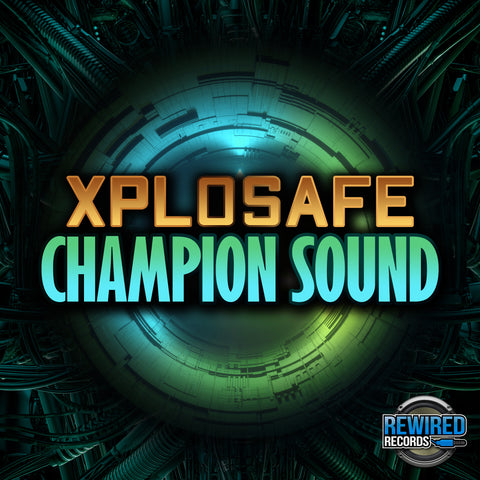 Xplosafe - Champion Sound - Rewired Records