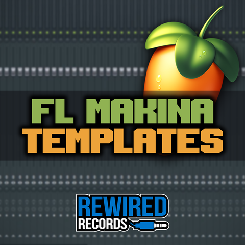 FL Studio Makina Templates - Rewired Records