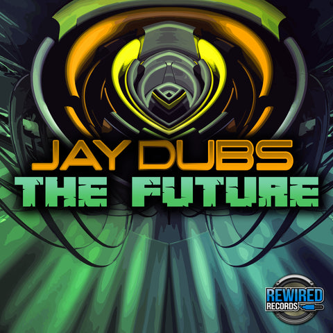 Jay Dubs - The Future - Rewired Records