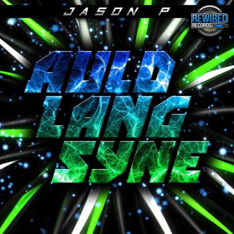 Jason P - Auld Lang Syne - Rewired Records