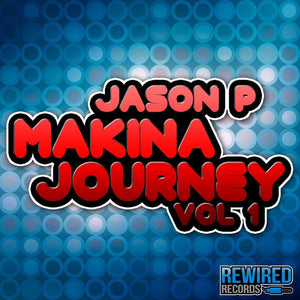 Jason P - Makina Journey Vol 1 (Download) - Rewired Records