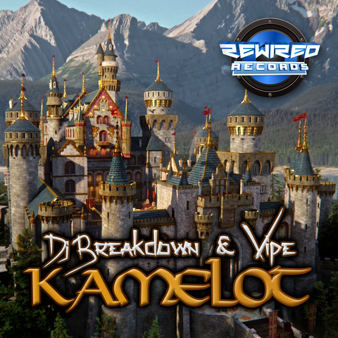 DJ Breakdown & DJ Vipe - Kamelot - Rewired Records