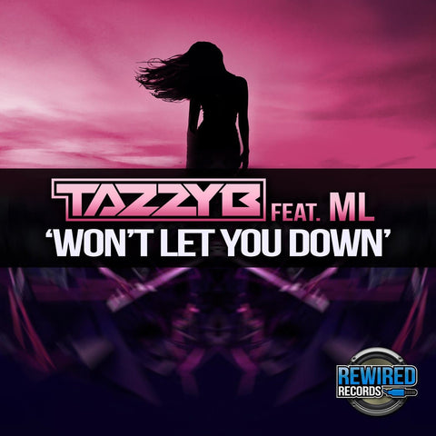 Tazzy B Ft ML - Won't Let You Down - Rewired Records