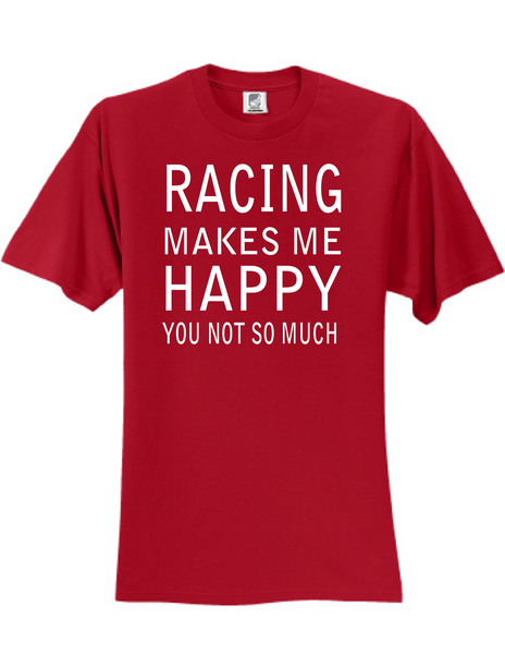 Racing Makes Me Happy 3930 Slogan Humorous Tee Shirt
