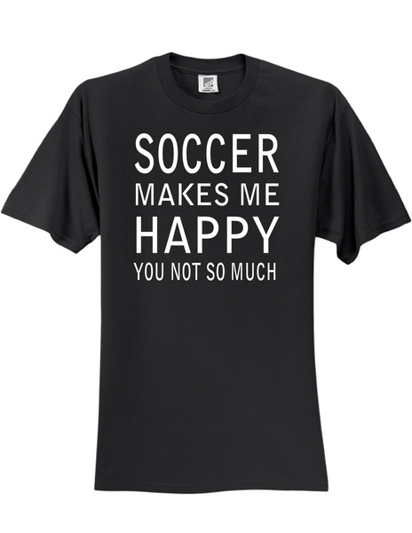 Soccer Makes Me Happy 3930 Slogan Humorous Men's Funny Tee Shirt