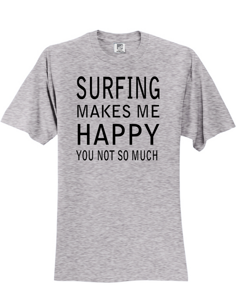 Surfing Makes Me Happy 3930 Slogan Humorous Tee Shirt