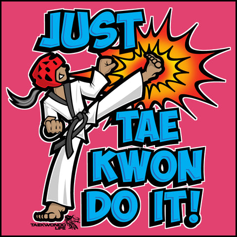 Cool Kick! - TAEKWONDO T-SHIRT - Clever Text! -  Just Tae Kwon DO IT! Cartoon - MST431 - Rhino Junction Apparel - 1