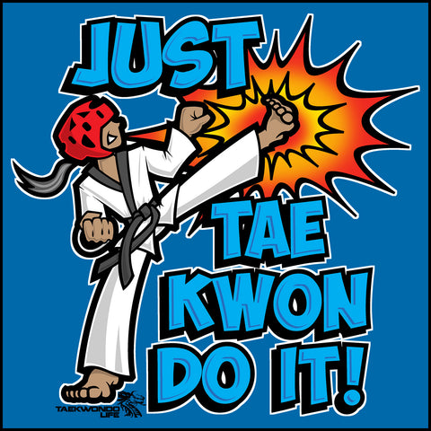 Cool Kick! - TAEKWONDO T-SHIRT -Just Tae Kwon DO IT! Cartoon - YGLS431 - Rhino Junction Apparel - 1
