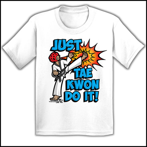 Cool Kick! - T-Shirts are a Great TAEKWONDO GIFT!-Just Tae Kwon DO ...