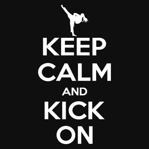 Keep Calm & Kick On!-Martial Arts Graphic Tee - Classic Design - MST-433 - Rhino Junction Apparel - 1