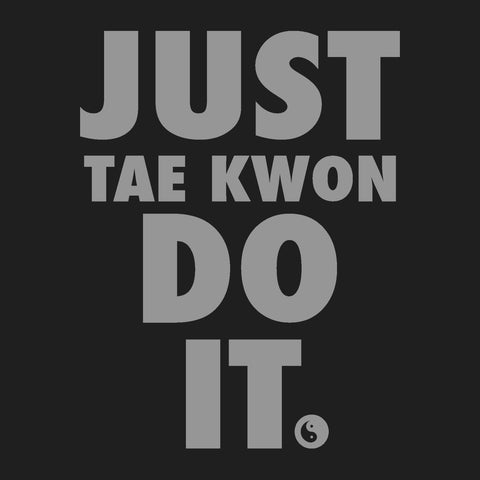 "TAEKWONDO T-SHIRT Front Print -  ""Just Tae Kwon Do it!"" Text- MST435 - Rhino Junction Apparel - 3"