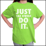 "TAEKWONDO T-SHIRT Front Print -  ""Just Tae Kwon Do it!"" Text- YST435 - Rhino Junction Apparel - 4"