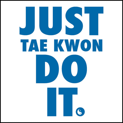 "TAEKWONDO T-SHIRT Front Print -  ""Just Tae Kwon Do it!"" Text- YST435 - Rhino Junction Apparel - 1"