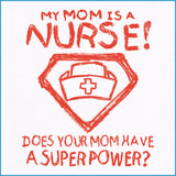 Nurse Design Onesie :My Mom's Super Power is NURSE! What's your Mom's? - WNZ-4451 - Rhino Junction Apparel - 2