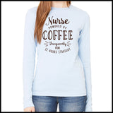 NURSES-LADIES LONG SLEEVE  • NURSES -POWERED BY COFFEE! FREE SHIPPING!- LLST-4429 - Rhino Junction Apparel - 3