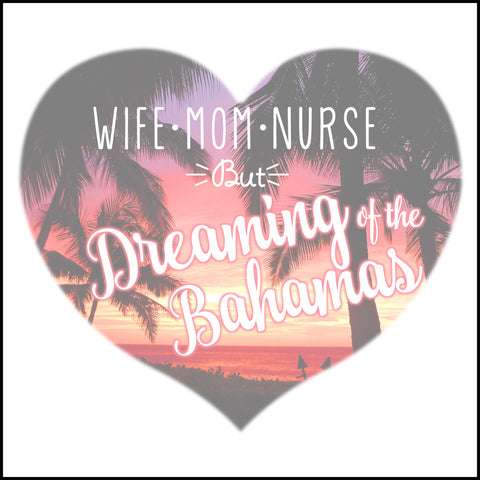 JUNIORS NURSE T-SHIRT • Wife•Mom•Nurse• but..Dreaming of the BAHAMAS! JSST-4402 - Rhino Junction Apparel - 1
