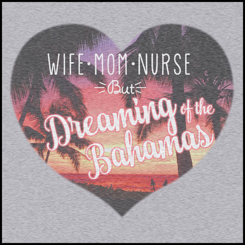 MISSY NURSE T-SHIRT • Wife•Mom•Nurse• but..Dreaming of the BAHAMAS! MSST-4402 - Rhino Junction Apparel - 1
