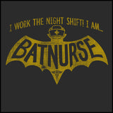 ADULT NURSE T-SHIRT- • I AM BAT NURSE! • I Work The Night Shift!- ASST-4405 - Rhino Junction Apparel - 1