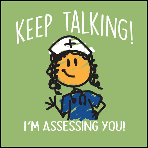 "ADULT NURSE T-SHIRT • ""Keep Talking! I'm Assessing You!"" Funny Cute Tee - ASST-4420 - Rhino Junction Apparel - 1"