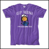 "ADULT NURSE T-SHIRT • ""Keep Talking! I'm Assessing You!"" Funny Cute Tee - ASST-4420 - Rhino Junction Apparel - 3"