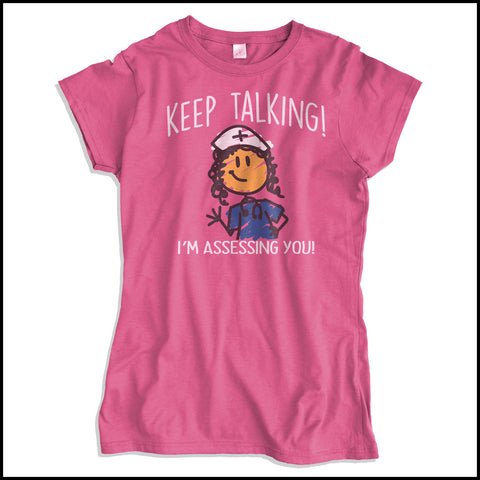 "JUNIORS NURSE T-SHIRT • ""Keep Talking! I'm Assessing You!"" LOL! Funny- JSST-4420 - Rhino Junction Apparel - 2"