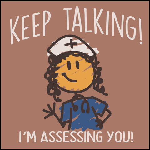 "JUNIORS NURSE T-SHIRT • ""Keep Talking! I'm Assessing You!"" LOL! Funny- JSST-4420 - Rhino Junction Apparel - 1"