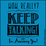 "ADULT NURSE T-SHIRT•TEXT TEE: ""Wow! Keep Talking! (I'm Assessing You!)"" •  ASST-4421 - Rhino Junction Apparel - 1"