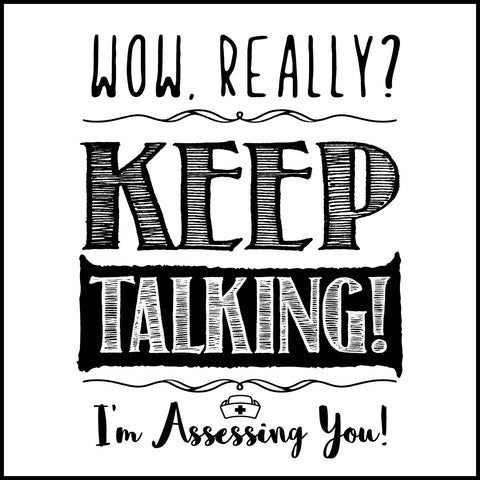"MISSY NURSE T-SHIRT•TEXT TEE: ""Wow! Keep Talking! (I'm Assessing You!)"" •  MSST-4421 - Rhino Junction Apparel - 1"