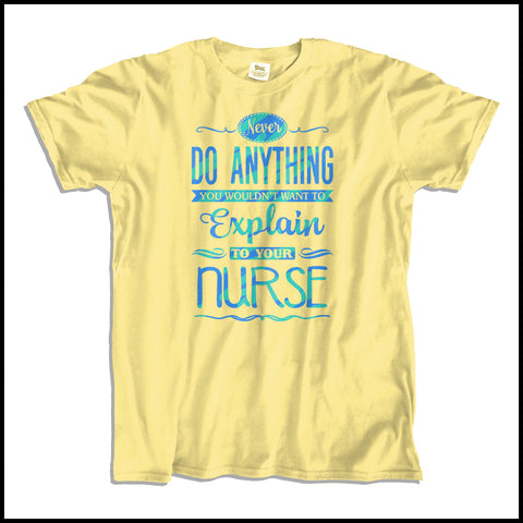 ADULT NURSE T-SHIRT • Can't Tell Your Nurse That! Funny Text Design! LOL!  -ASST-4426 - Rhino Junction Apparel - 2