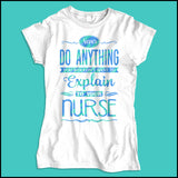 JUNIORS NURSE T-SHIRT • Can't Tell Your Nurse That! Funny Text Design! LOL!  -JSST-4426 - Rhino Junction Apparel - 2