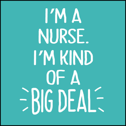 JUNIORS NURSE T-SHIRT • Im a Nurse. I'm Kinda a BIG DEAL! -Free Shipping!  JSST-4427 - Rhino Junction Apparel - 1