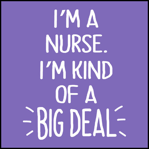 MISSY NURSE T-SHIRT • Im a Nurse. I'm Kinda a BIG DEAL! -Free Shipping!  MSST-4427 - Rhino Junction Apparel - 1