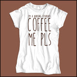 JUNIORS NURSE T-SHIRT • I AM A NURSING STUDENT...COFFEE ME PLS! • JSST-4431 - Rhino Junction Apparel - 2