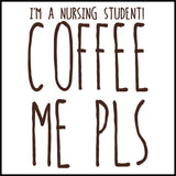 NURSES-LADIES LONG SLEEVE  • I'M A NURSING STUDENT-COFFEE ME PLS! •   LLST-4431 - Rhino Junction Apparel - 1