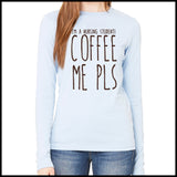 NURSES-LADIES LONG SLEEVE  • I'M A NURSING STUDENT-COFFEE ME PLS! •   LLST-4431 - Rhino Junction Apparel - 3