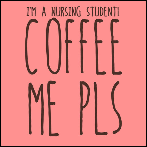MISSY NURSE T-SHIRT • I AM A NURSING STUDENT...COFFEE ME PLS! • MSST-4431 - Rhino Junction Apparel - 1