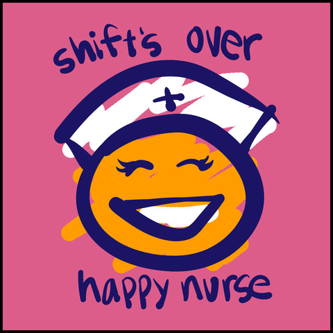 ADULT NURSE T-SHIRT • SHIFT'S OVER = HAPPY NURSE Smiley Face Tee!  -ASST-4438 - Rhino Junction Apparel - 1