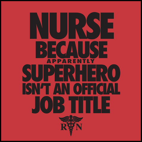 ADULT NURSE T-SHIRT • NURSE...Because SUPER HERO isn't a Job Title. -ASST-4439 - Rhino Junction Apparel - 1