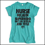 JUNIORS NURSE T-SHIRT • NURSE...Because SUPER HERO isn't a Job Title. -JSST-4439 - Rhino Junction Apparel - 2