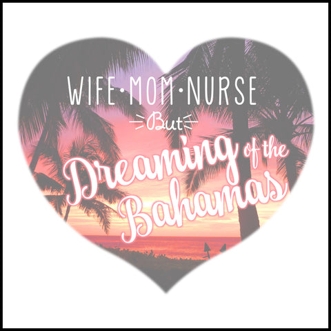 ADULT NURSE T-SHIRT • Wife•Mom•Nurse• but..Dreaming of the BAHAMAS! ASST-4402 - Rhino Junction Apparel - 1