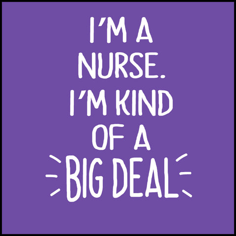 ADULT NURSE T-SHIRT • Im a Nurse. I'm Kinda a BIG DEAL! -Free Shipping!  ASST-4427 - Rhino Junction Apparel - 1