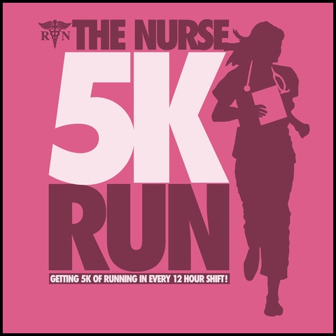 ADULT NURSE T-SHIRT • The Nurse 5K - Running All Day!  • Free Shipping! - ASST-4442 - Rhino Junction Apparel - 1