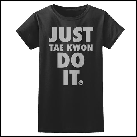 "TAEKWONDO T-SHIRT Front Print -  ""Just Tae Kwon Do it!"" Text- JST435 - Rhino Junction Apparel - 3"