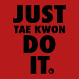 "TAEKWONDO GRAPHIC TEE  -  ""Just Tae Kwon Do it!"" Own IT!- AST435"