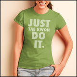 "TAEKWONDO T-SHIRT Front Print -  ""Just Tae Kwon Do it!"" Text- JST435 - Rhino Junction Apparel - 1"